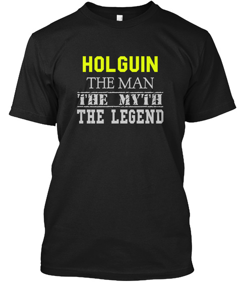 Holguin The Man The Myth The Legend Black T-Shirt Front