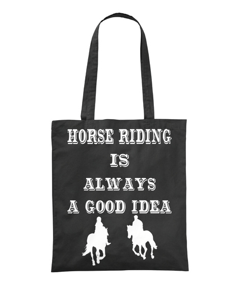Horse Riding Is Always A Good Idea Black T-Shirt Front