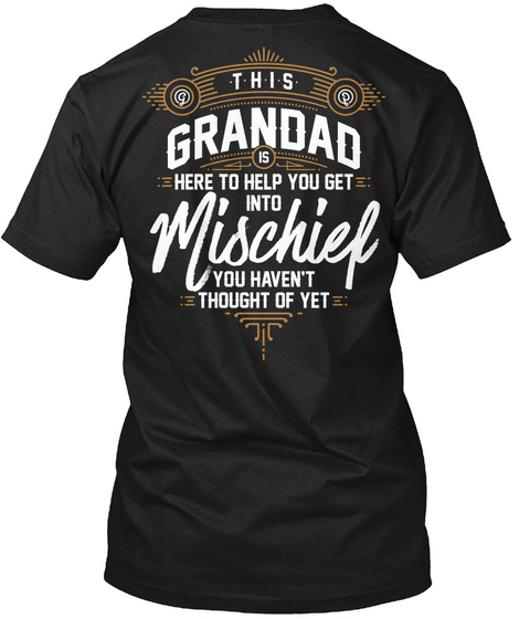 This Grandad Is Here To Help You Get Into Mischief You Haven T Thought Of Yet Black T-Shirt Back