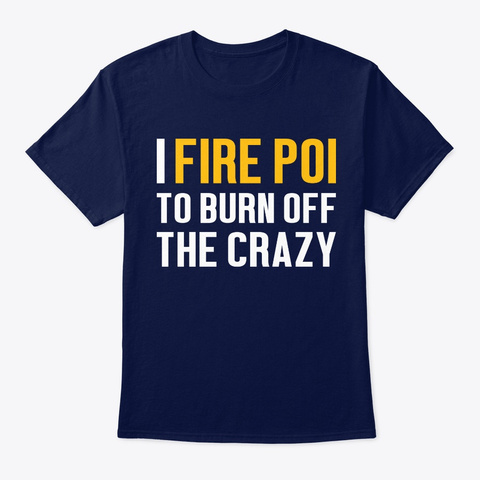 Fire Poi Funny Gift   Burn Off The Crazy Navy T-Shirt Front