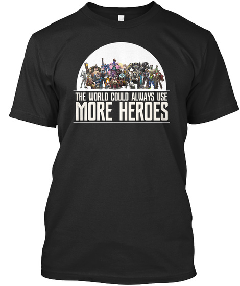 The World Could Always Use More Heroes Black T-Shirt Front