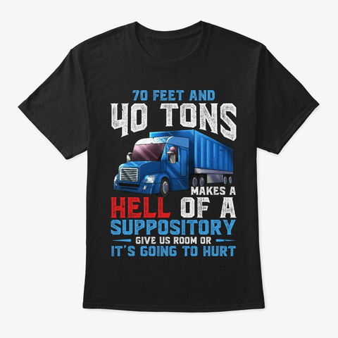 Funny Truck Driver Gift, 70 Feet 40 Tons Black T-Shirt Front