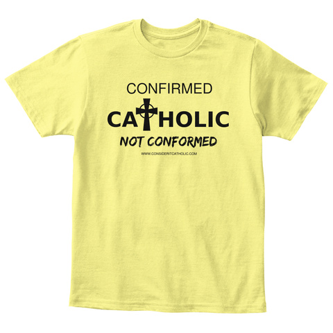 Confirmed Holic Ca   Not Conformed Www.Consideritcatholic.Com Lemon Yellow  T-Shirt Front