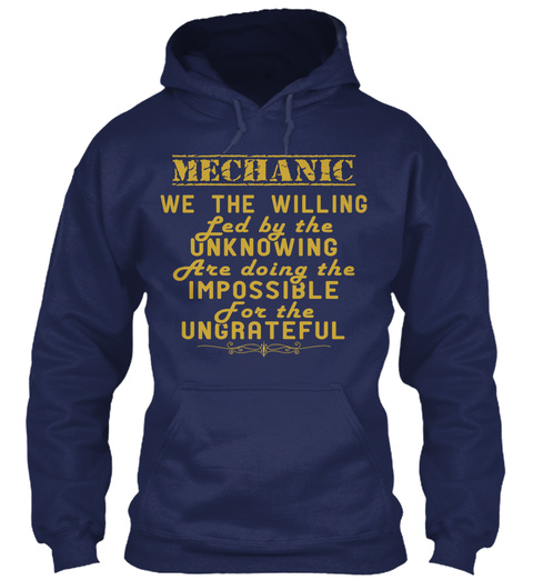 Mechanic We The Willing Led By The Unknowing Are Doing The Impossible For The Ungrateful Navy T-Shirt Front