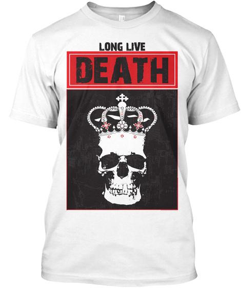 Long Live  Death White T-Shirt Front