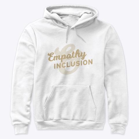 Empathy, Inclusion   Pharrell Said It! White T-Shirt Front