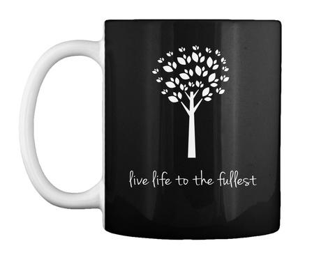Live Life To The Fullest Black Mug Front
