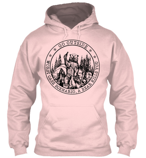 Go Outside Worst Case Scenario A Bear Kills You Light Pink Sweatshirt Front