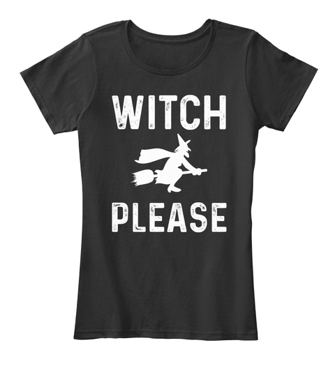 Witch Please   Halloween 2017 Black T-Shirt Front
