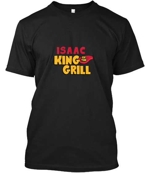 Isaac King Of The Grill Black T-Shirt Front