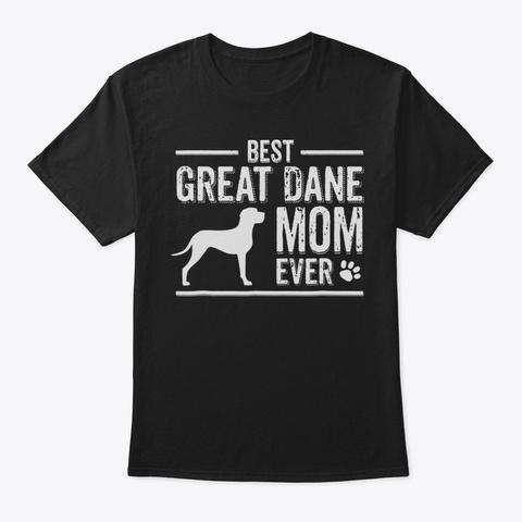 Great Dane Mom Tshirt Best Dog Owner Eve Black T-Shirt Front