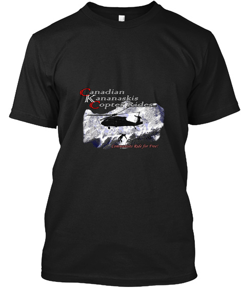 Canadian Kananaskis Copter Rides Communists Ride For Free Black T-Shirt Front
