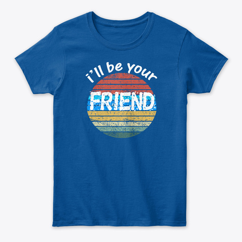 I'll Be Your Friend First Day Of School Royal T-Shirt Front