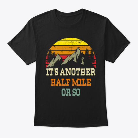 Retro It's Another Half Mile Or So Shirt Black T-Shirt Front