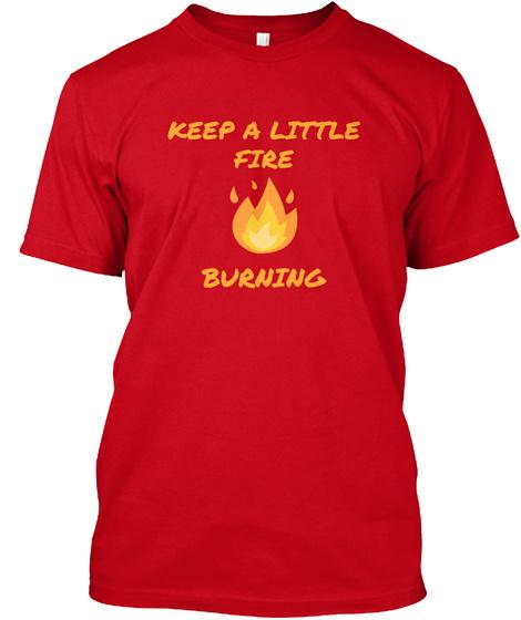 Keep A Little Fire Burning Red T-Shirt Front