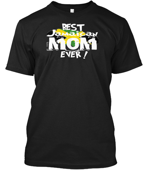 Best Jamaican Mom Ever! T Shirt Black T-Shirt Front