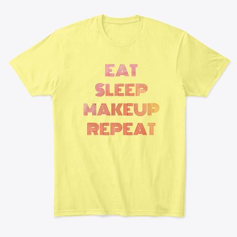 Eat Sleep Makeup Repeat Lemon Yellow  T-Shirt Front