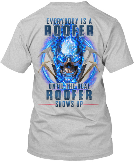 Everybody Is A Roofer Until The Real Roofer Shows Up Light Steel T-Shirt Back