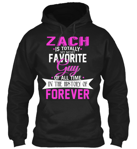 Zach Is Totally My Most Favorite Guy. Customizable Name  Black T-Shirt Front
