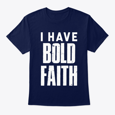 I Have Bold Faith Navy T-Shirt Front