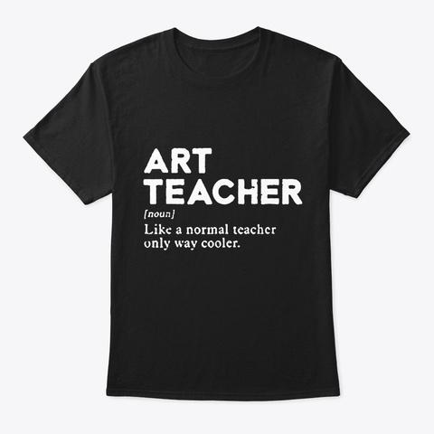 Art Teacher Noun  Black T-Shirt Front