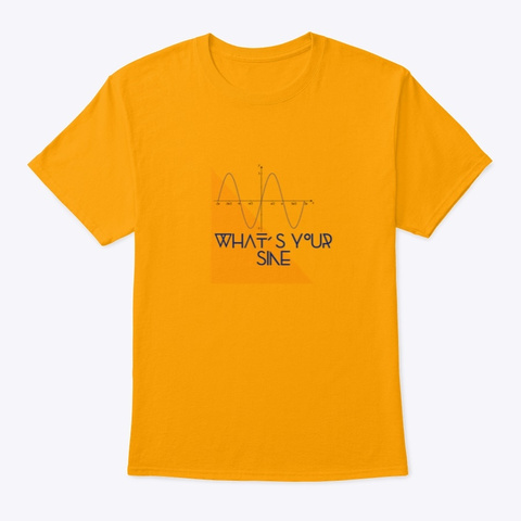 What's Your Sine Funny Trig T Shirt Gold T-Shirt Front