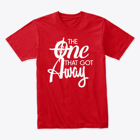 The One That Got Away Red T-Shirt Front