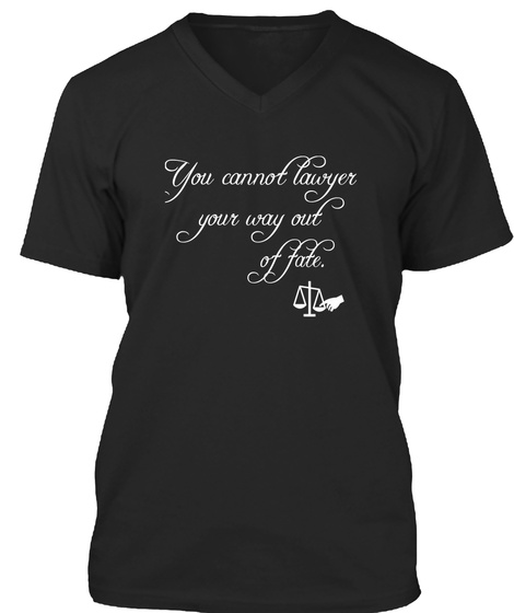 You Cannot  Lawyer  Your  Way Out Of Fate Black T-Shirt Front