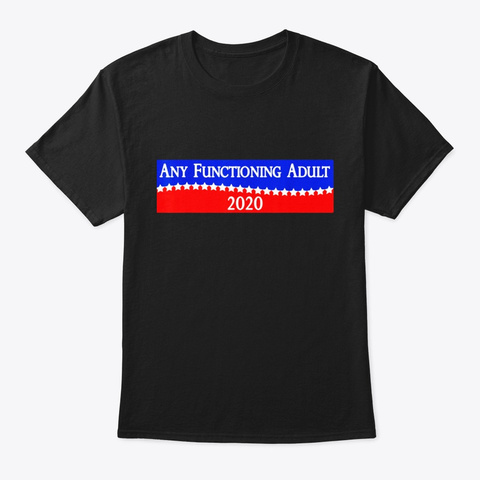 2020 Campaign Any Functioning Adult 2020 Black T-Shirt Front