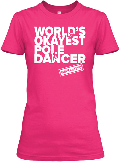 World's Okayest Pole Dancer Guaranteed Heliconia T-Shirt Front