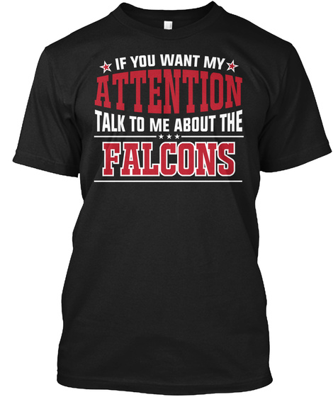 If You Want My Attention Talk To Me About The Falcons Black T-Shirt Front