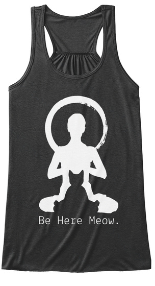 Be Here Meow.  Dark Grey Heather Women's Tank Top Front