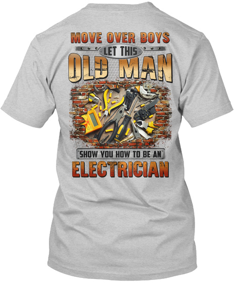 Move Over Boys Let This Old Man Show You How To Be An Electrician Light Steel T-Shirt Back
