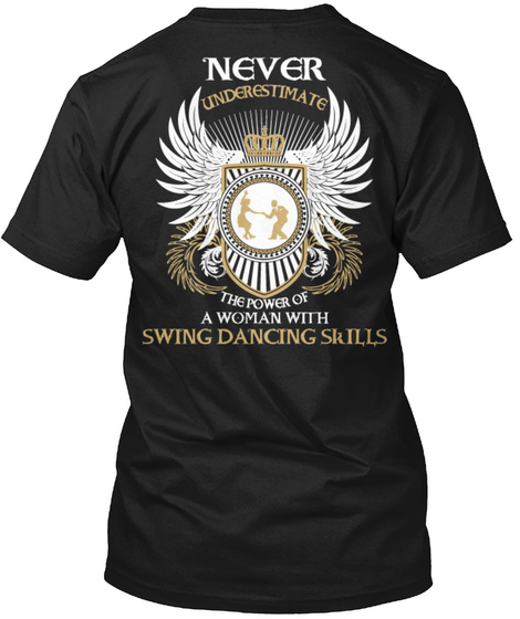 Never Underestimate The Power Of A Woman With Swing Dancing Skills Black T-Shirt Back