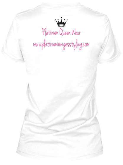 Platinum Queen Wear Www.Platinumimagesstyling.Com White T-Shirt Back