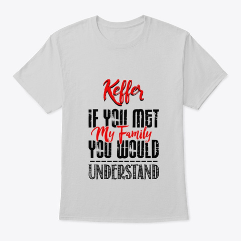 If You Met My Family Keffer Funny Shirt Light Steel T-Shirt Front