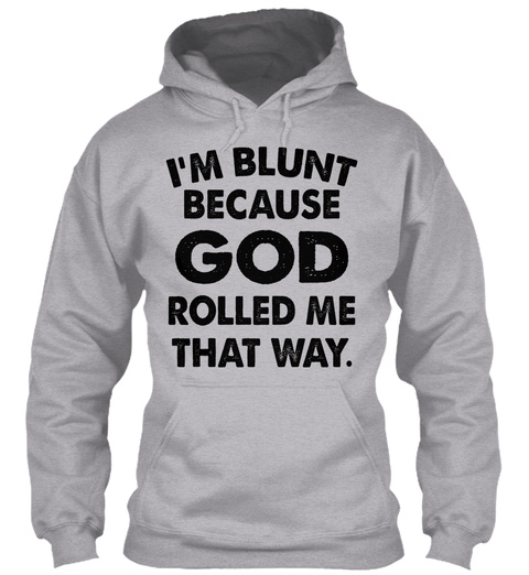 I'm Blunt Because God Rolled Me That Way Sport Grey T-Shirt Front
