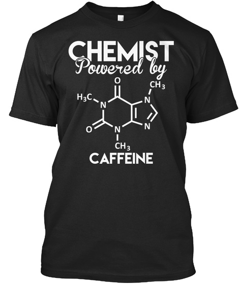 Chemist Powered By I H3 C N O N Ch3 N N Ch3 Caffene Black T-Shirt Front