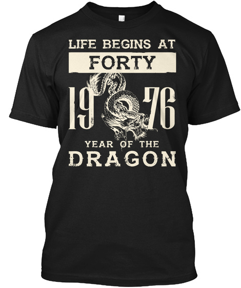 Life Begins At Forty 19 76 Year Of The Dragon  Black T-Shirt Front