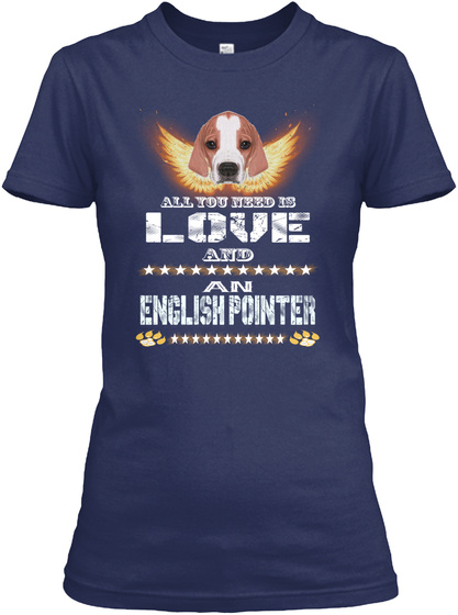 You Need Is Love An English Pointer Navy T-Shirt Front