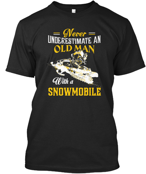 Never Underestimate An Old Man With A Snowmobile  Black T-Shirt Front