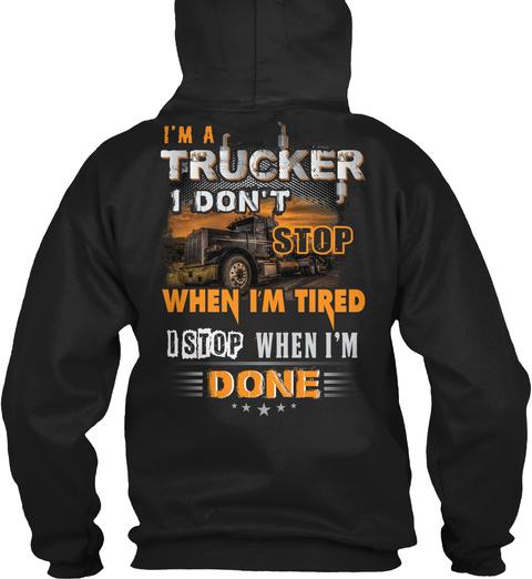 I'm A Trucker I Don't Stop When I'm Tired I Stop When I'm Done Black T-Shirt Back