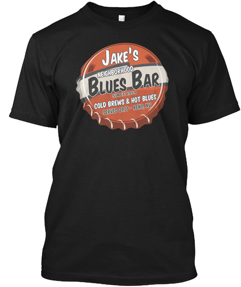 Jake's Neighbourhood Blues Bar Since 1959 Cold Brews & Hot Blues Served 24/7 Reno,Nv Black T-Shirt Front