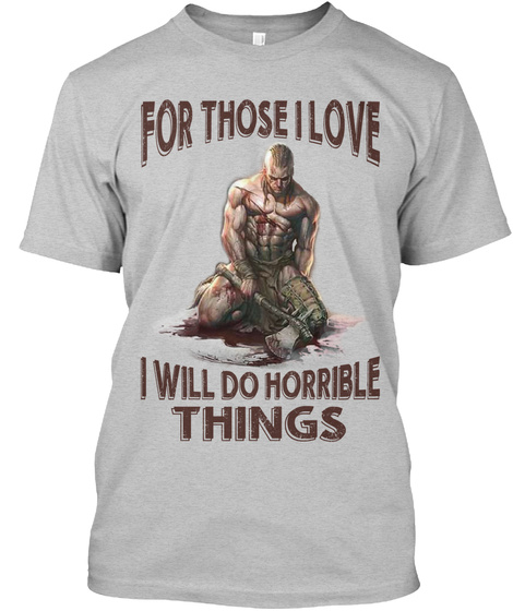 2f7f89e58 For Those I Love I Will Do Horrible Things Light Heather Grey T-Shirt Front