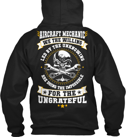 Aircraft Mechanic We The Willing Led By The Unknowing Are Doing The Impossible For The Ungrateful Black T-Shirt Back