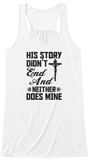His Story Don't End And Neither Does Mine White T-Shirt Front