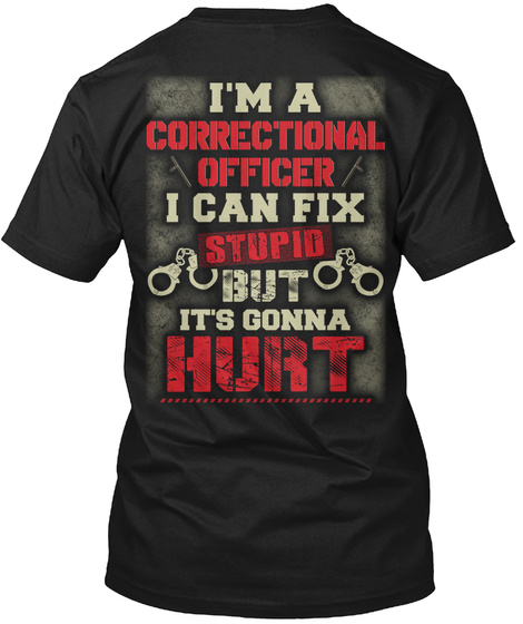 I'm A Correctional Officer I Can Fix Stupid But It's Gonna Hurt Black T-Shirt Back
