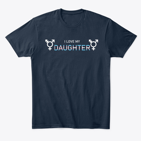 I Love My Trans Daughter New Navy T-Shirt Front