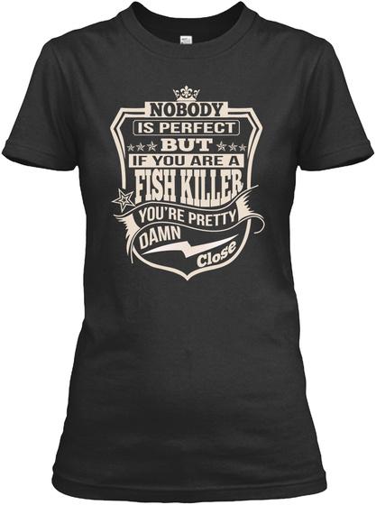 Fish Killer Pretty Damn Close T Shirts Black T-Shirt Front