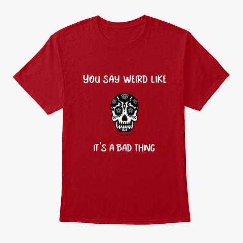 Weird Is Wonderful Deep Red T-Shirt Front